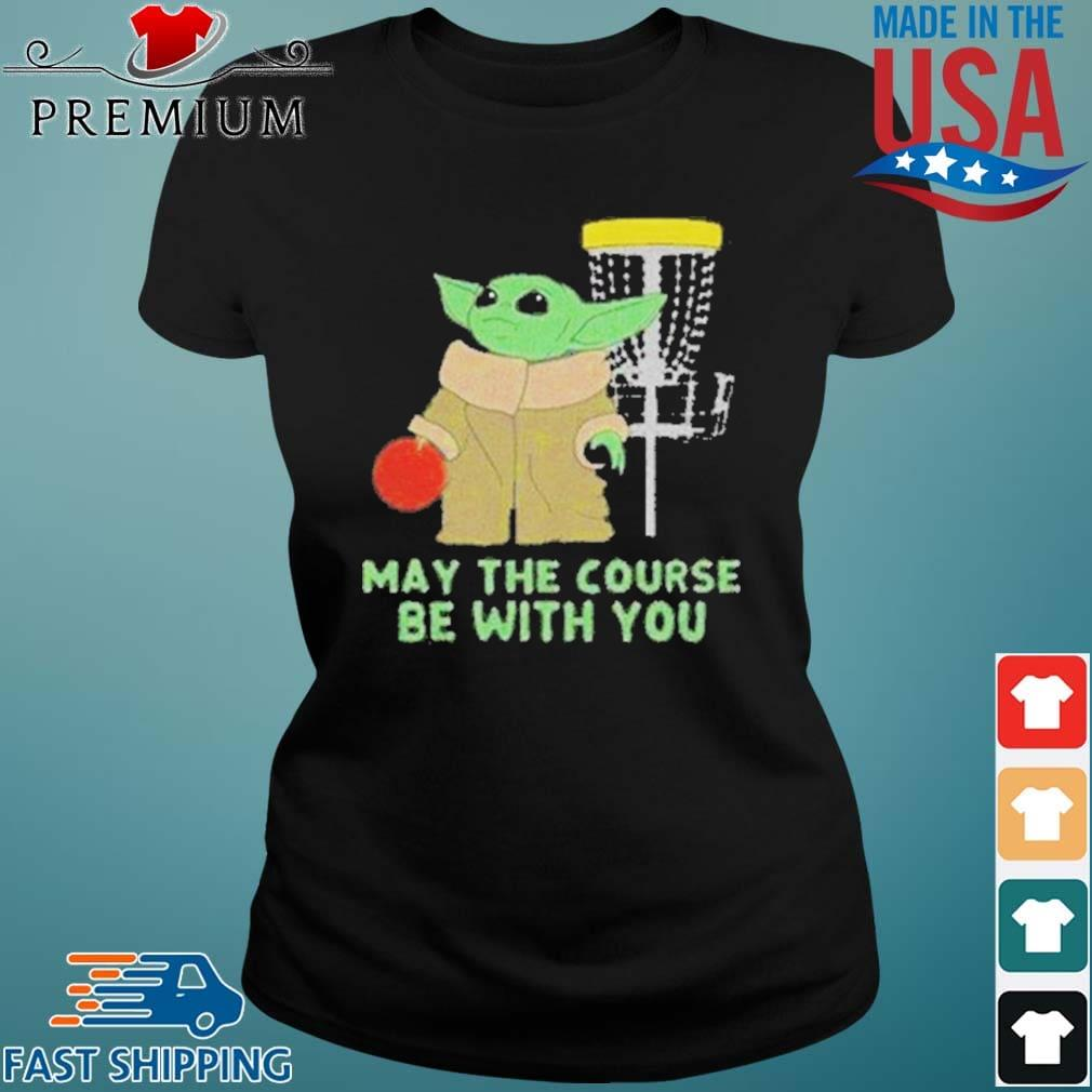 Baby Yoda May The Course Be With You Shirt Ladies den