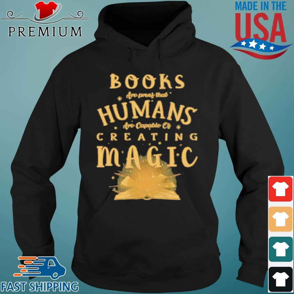 Books Are Proof That Humans Are Capable Of Creating Magic s Hoodie den