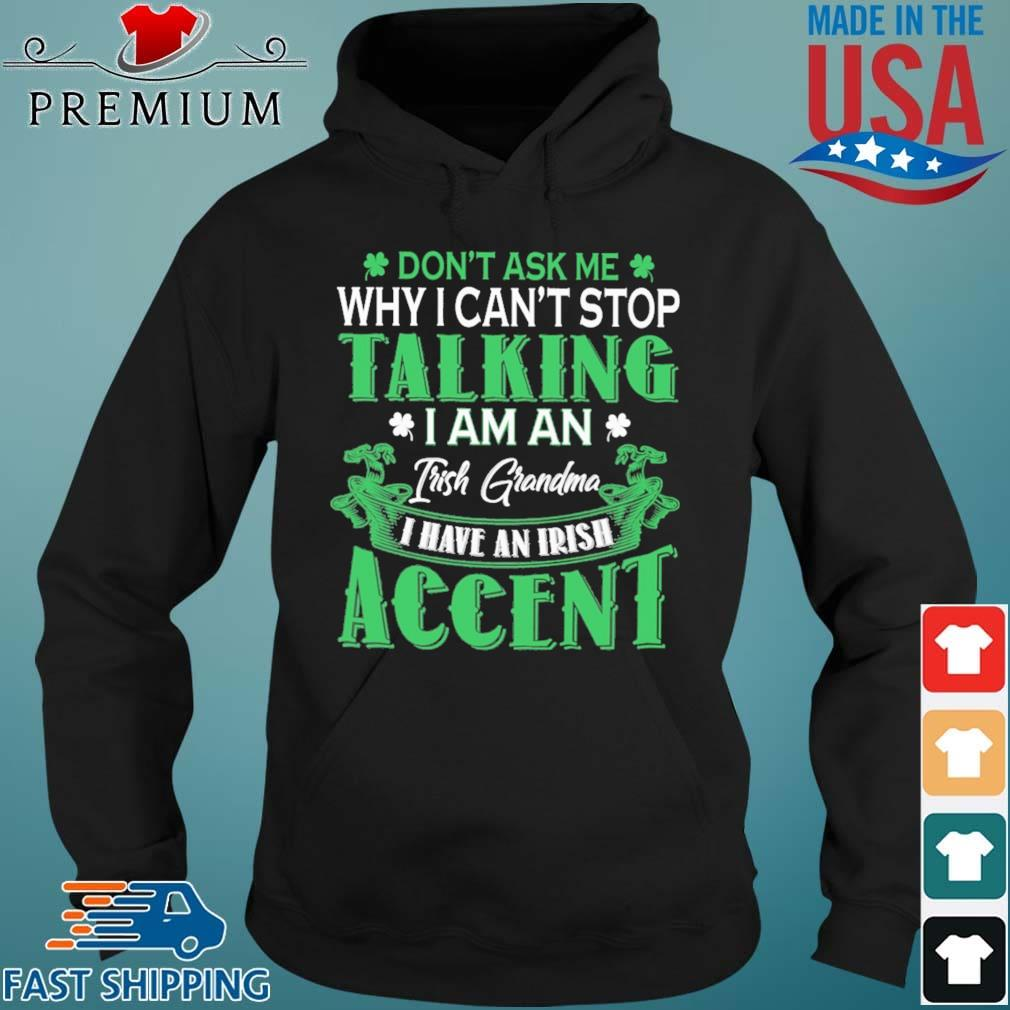 Don't Ask Me Why I Can't Stop Talking I Am An Frish Grandma I Have An Irish Accent St Patrick's Day Shirt Hoodie den