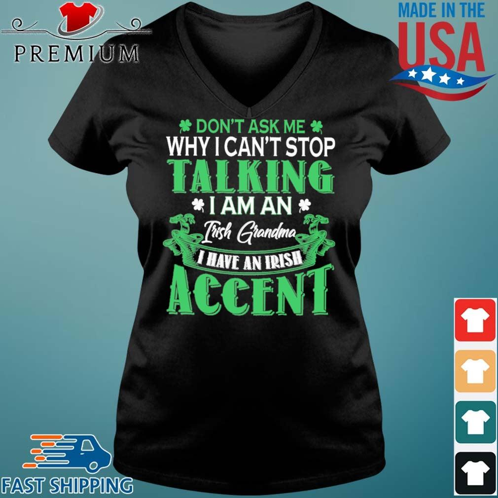 Don't Ask Me Why I Can't Stop Talking I Am An Frish Grandma I Have An Irish Accent St Patrick's Day Shirt Vneck den