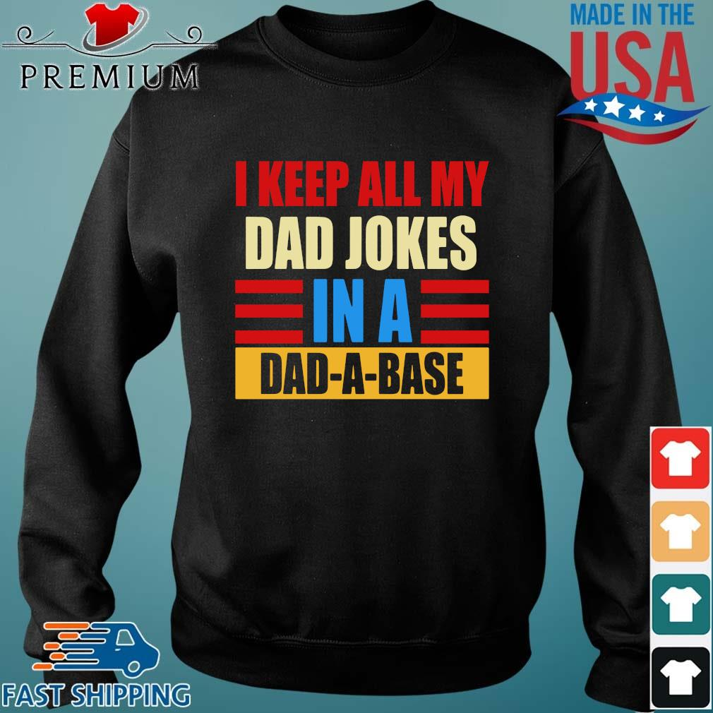 I keep all my dad jokes in a dad-a-base vintage Sweater den