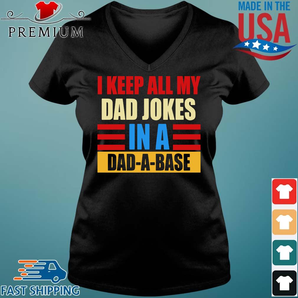 I keep all my dad jokes in a dad-a-base vintage Vneck den