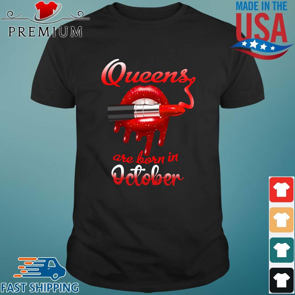 Lips Queens are born in October shirt