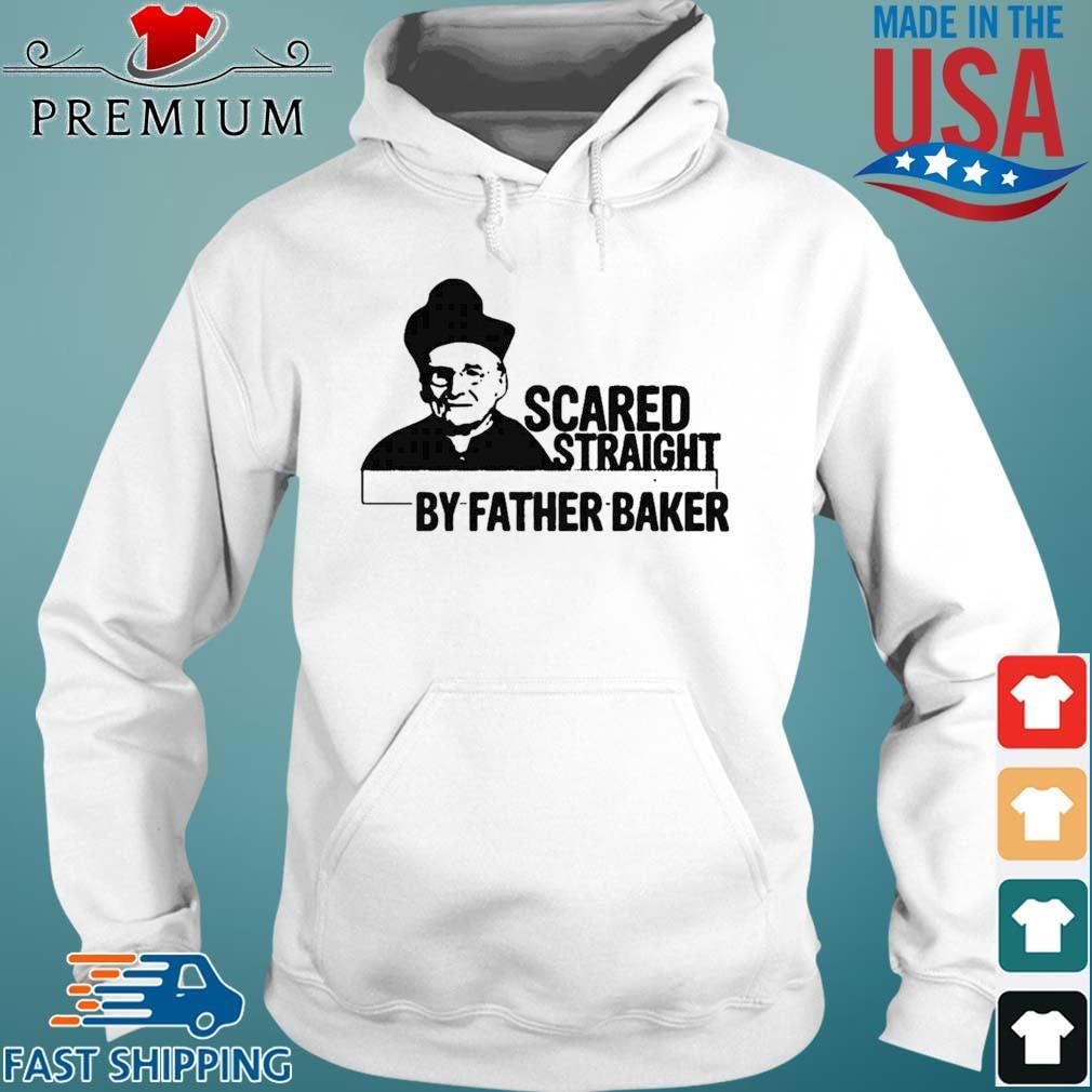 Nelson Baker Scared Straight By Father Baker Shirt Hoodie trang