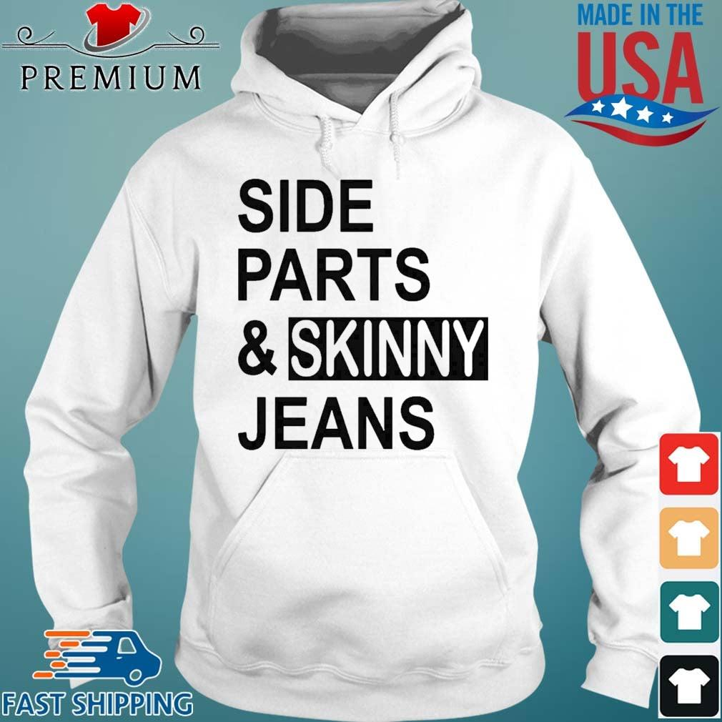Side Parts And Skinny Jeans Shirt Hoodie trang