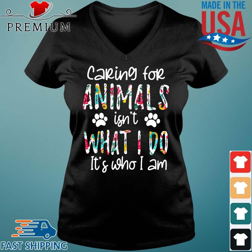 2021 caring for animals isn't what I do it's who I am Vneck den