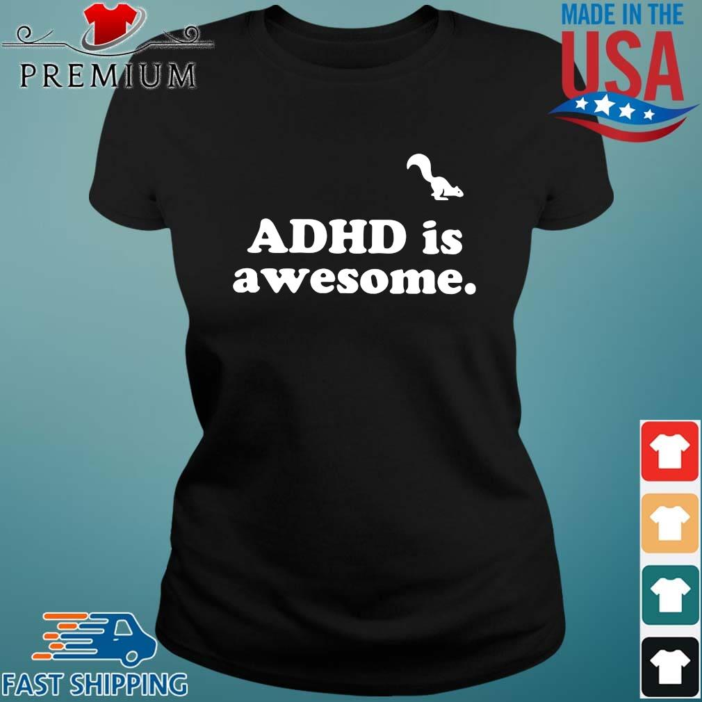 Adhd is awesome t-s Ladies den