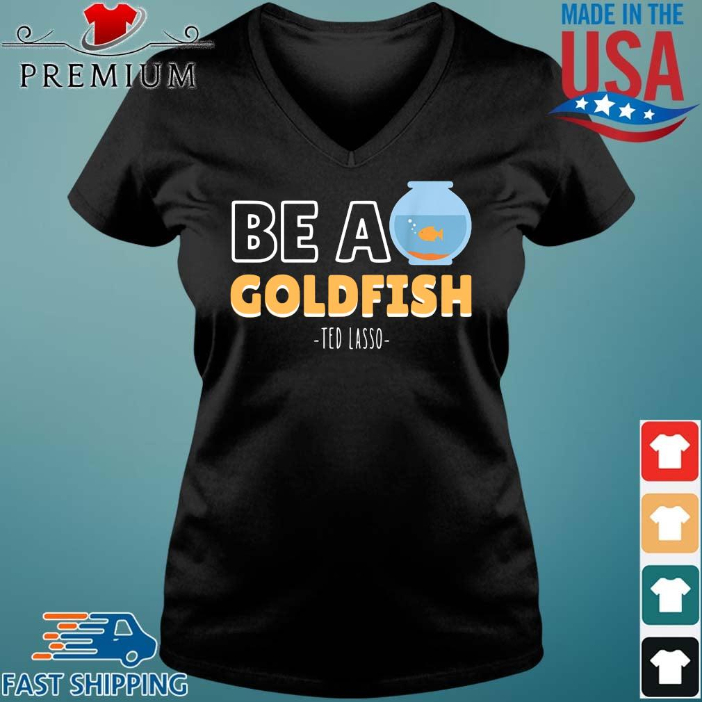 Be a goldfish ted lasso Vneck den