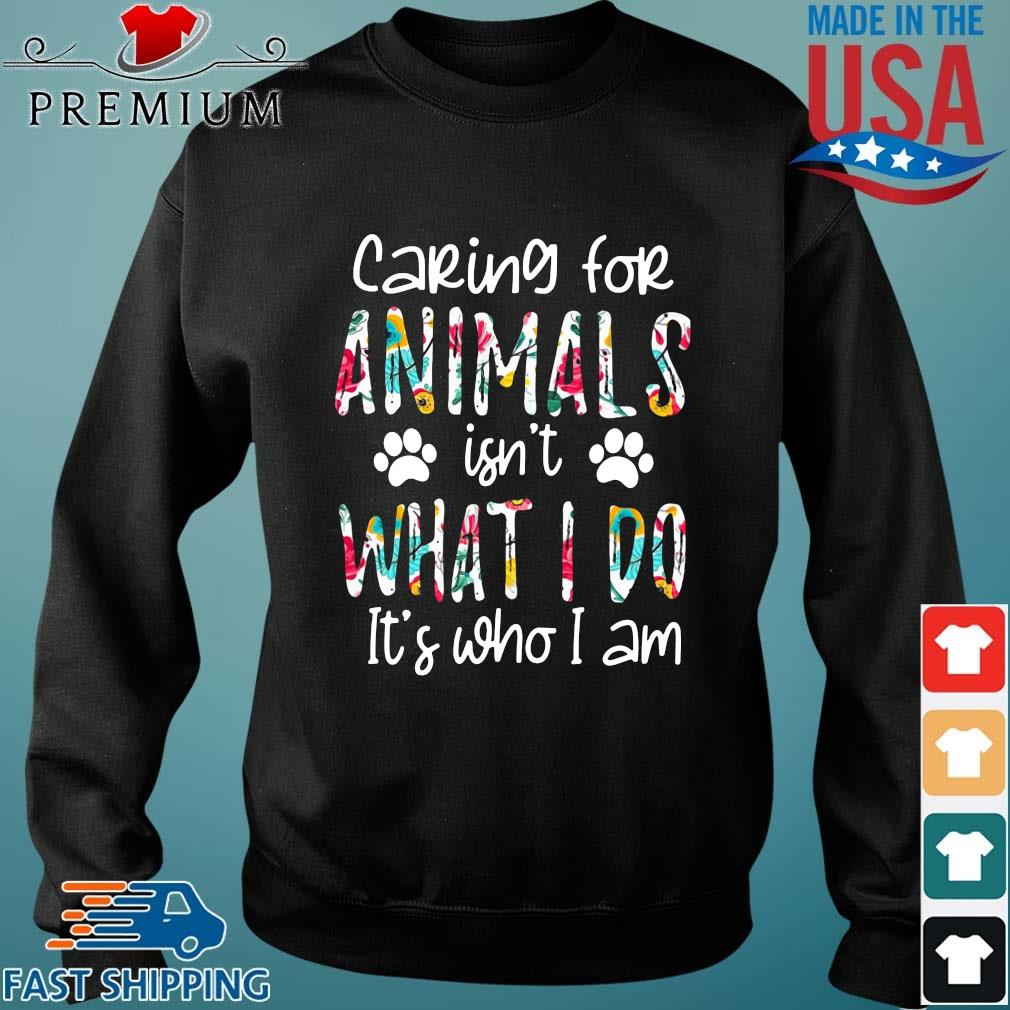 Caring for animals isn't what I do it's who I am Sweater den