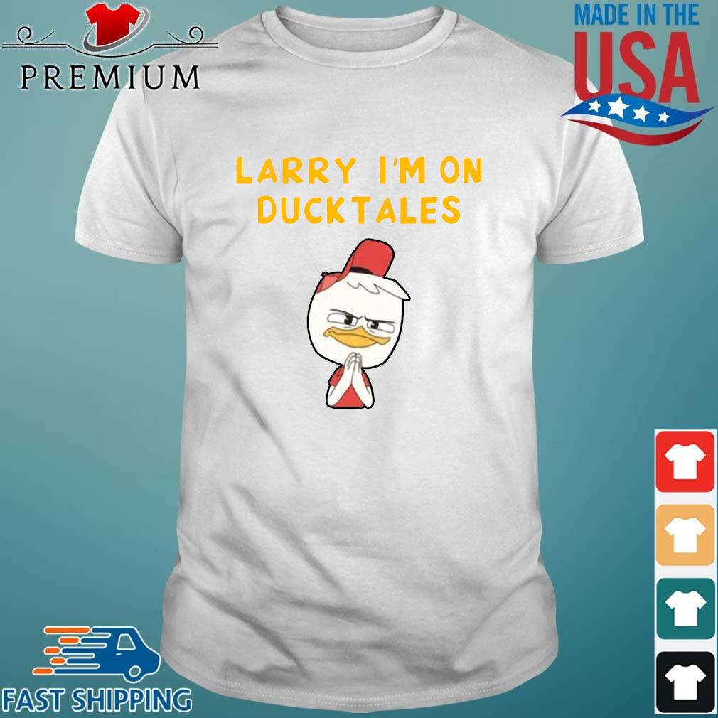 Funny Larry I'm on duck tales shirt
