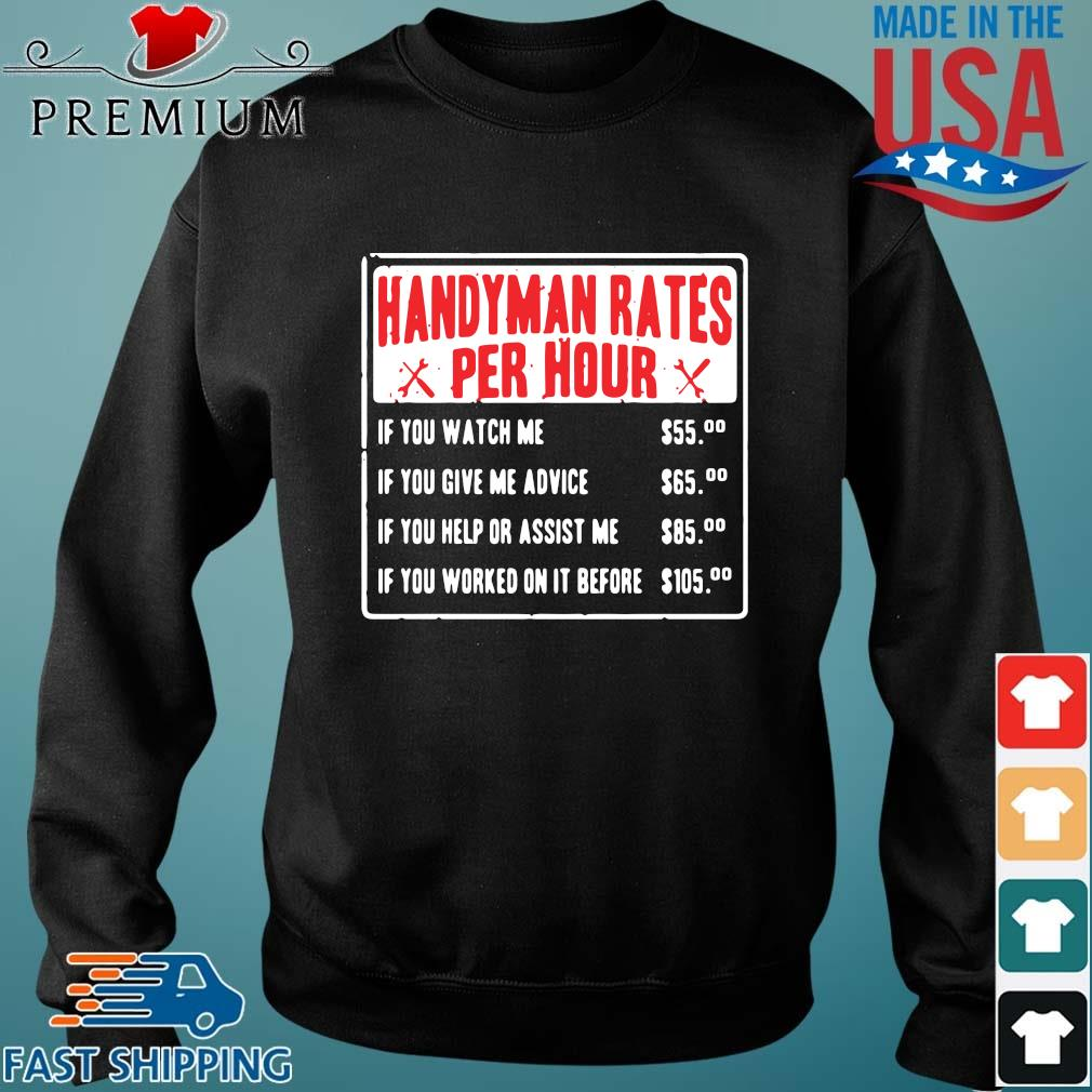 Handyman rates per hour if you watch me if you give me advice Sweater den