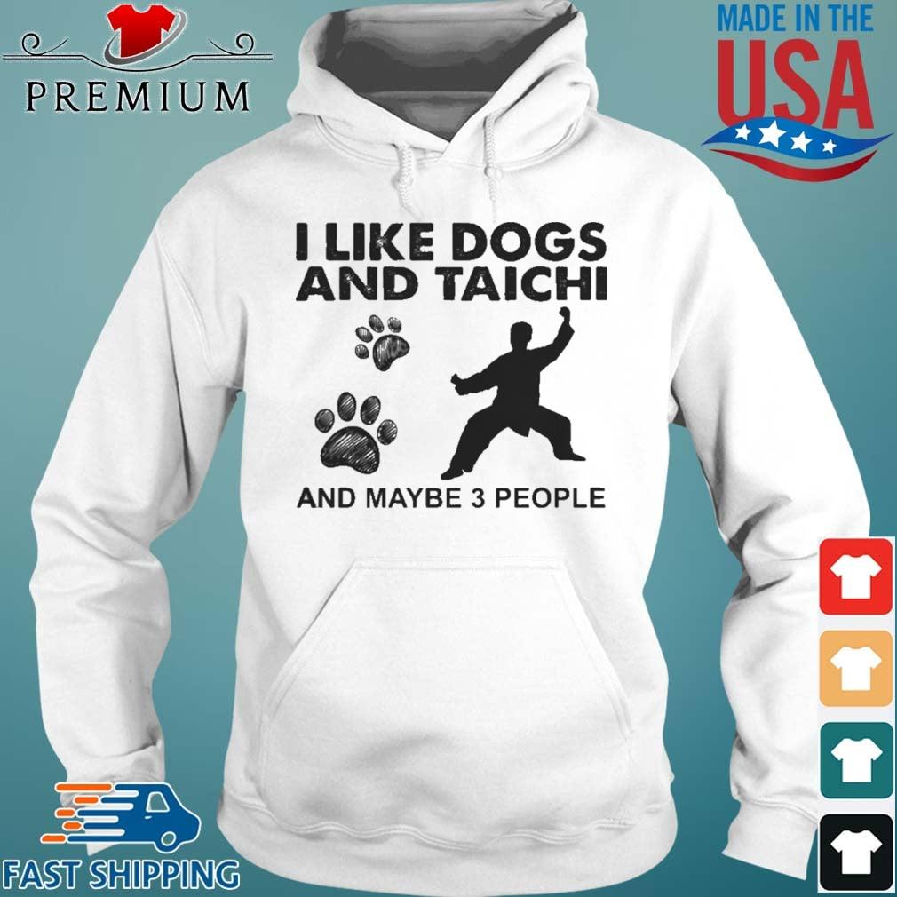 I Like Dogs And Taichi And Maybe 3 People Shirt Hoodie trang