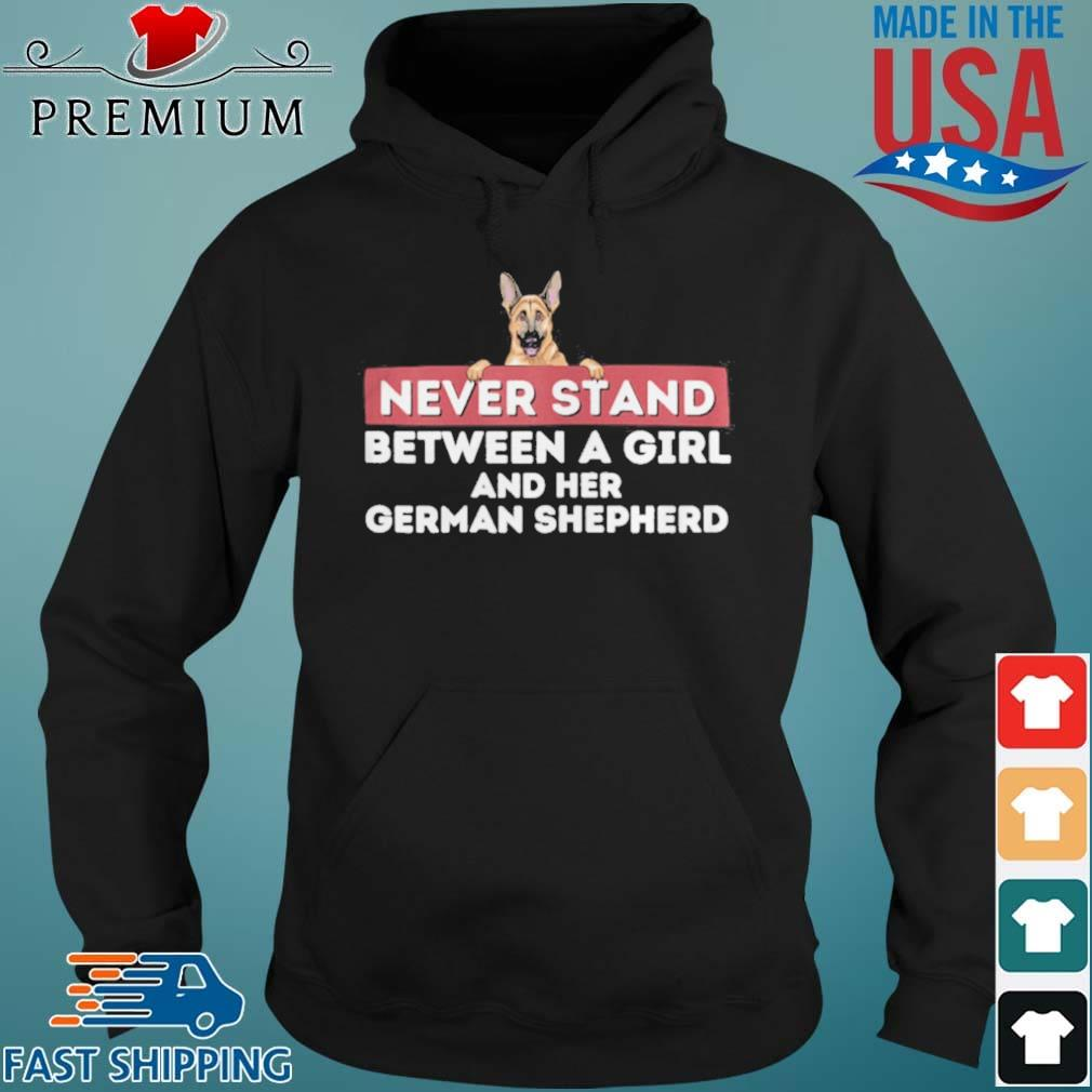 Never Stand Between A Girl and Her German Shepherd Dog Owner Shirt Hoodie den