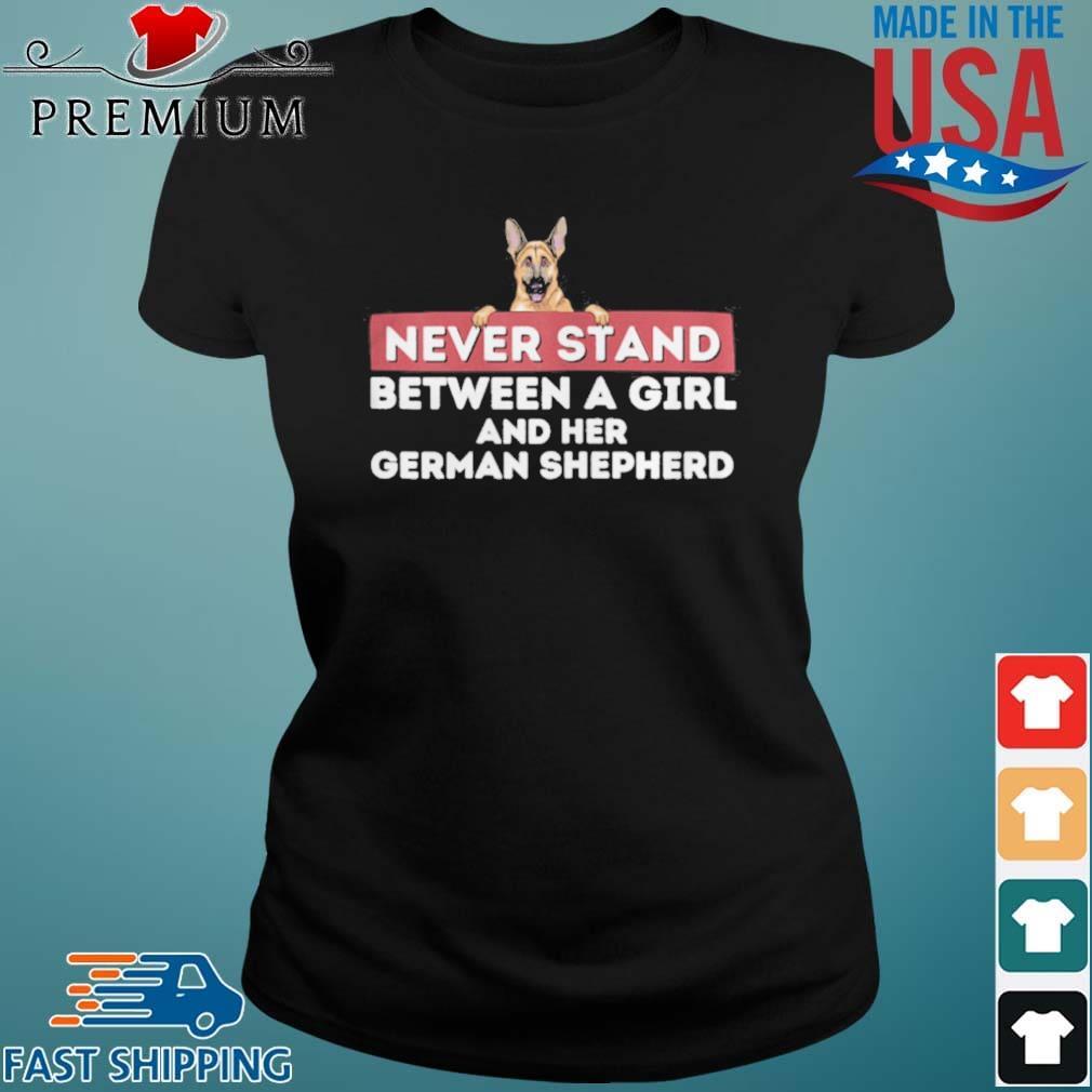 Never Stand Between A Girl and Her German Shepherd Dog Owner Shirt Ladies den