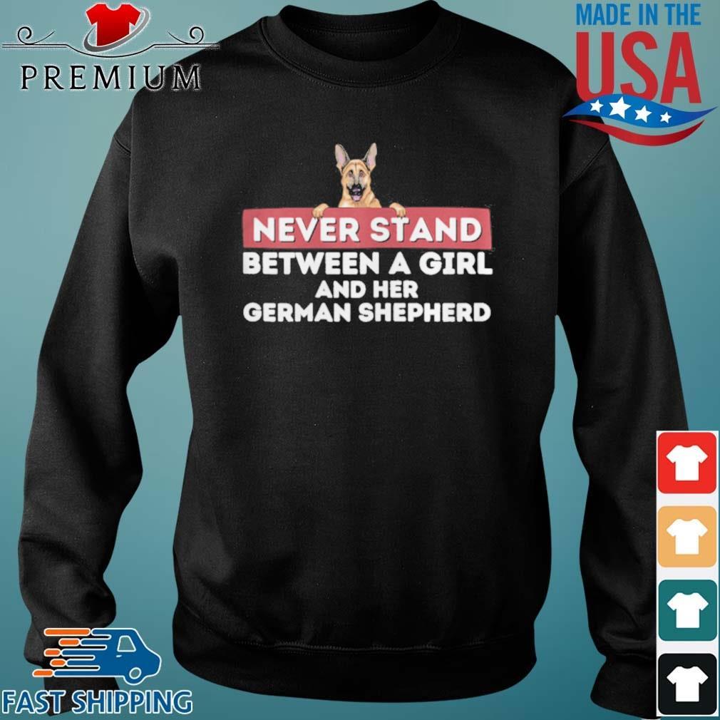 Never Stand Between A Girl and Her German Shepherd Dog Owner Shirt Sweater den