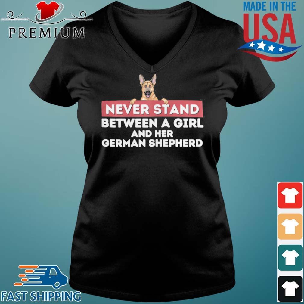 Never Stand Between A Girl and Her German Shepherd Dog Owner Shirt Vneck den