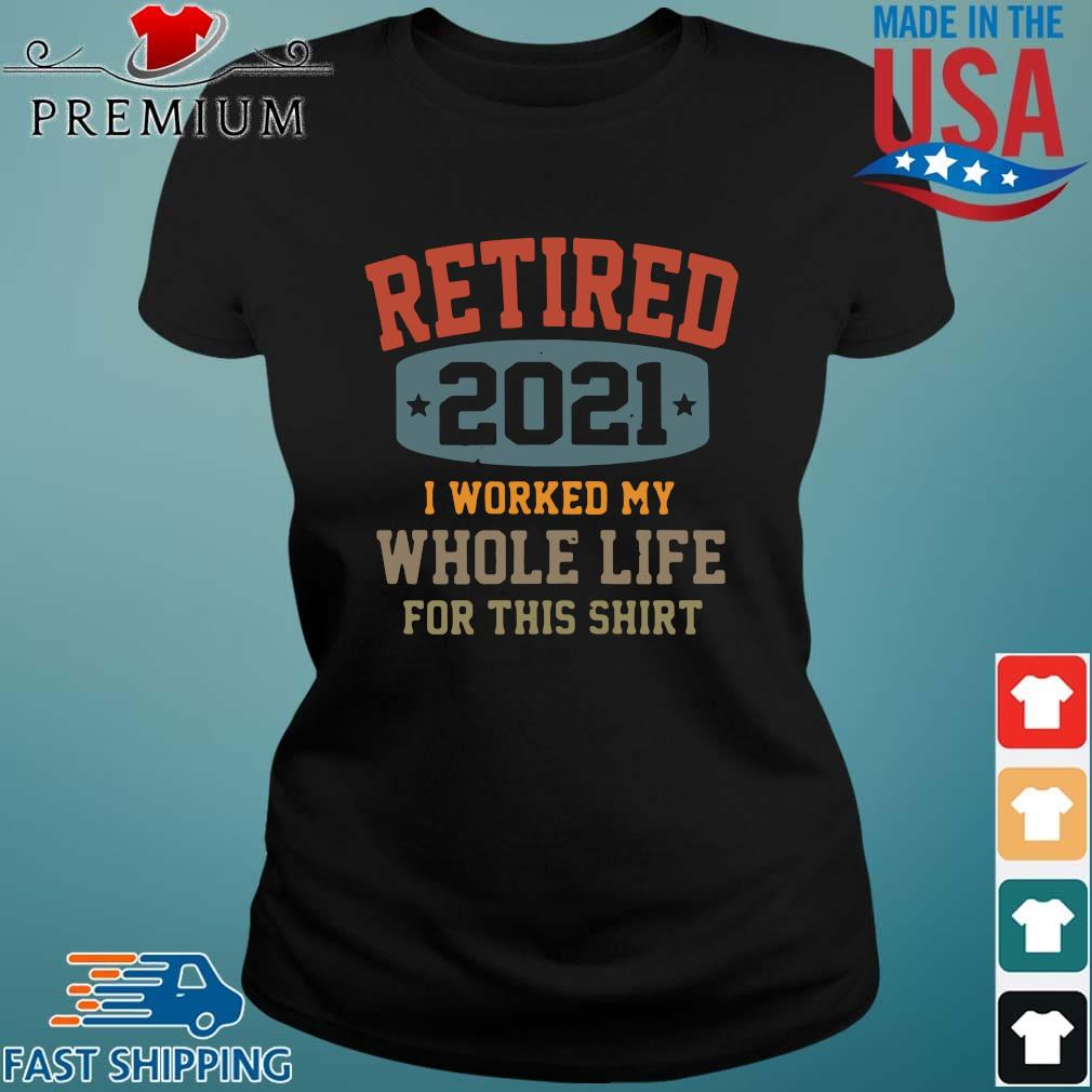 Retired 2021 I worked my whole life for this Ladies den
