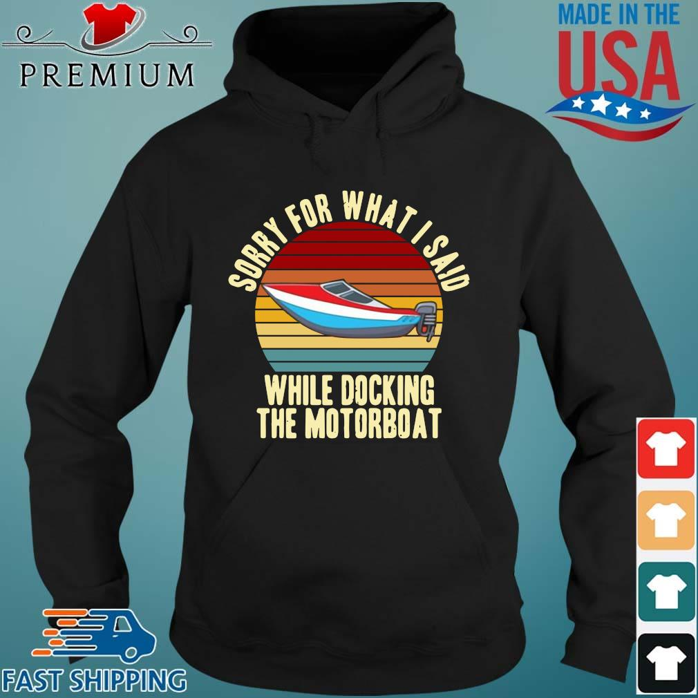 Sorry for what I said while docking the motorboat vintage Hoodie den