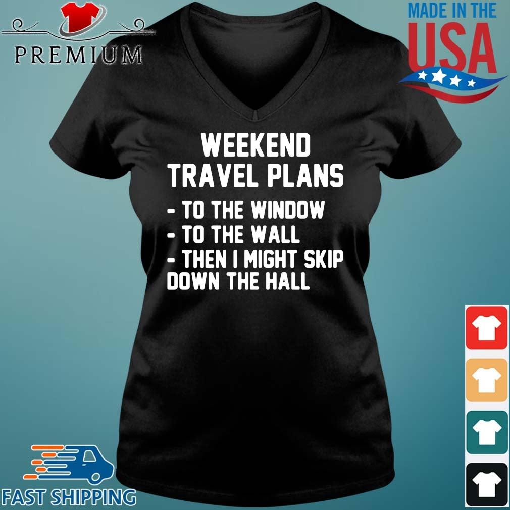 Weekend travel plans to the window the the wall then I might skip down the hall Vneck den