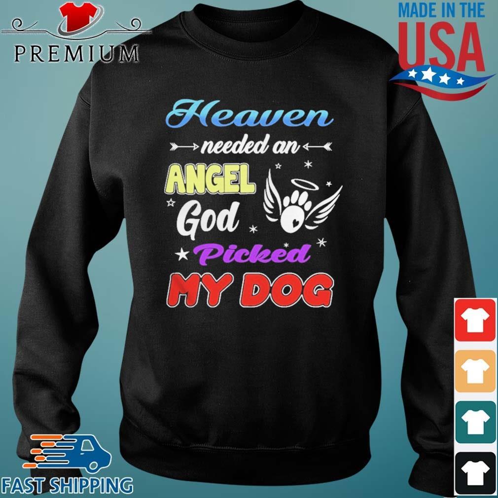 Heaven Needed An Angel God Picked My Dog Shirt Sweater den
