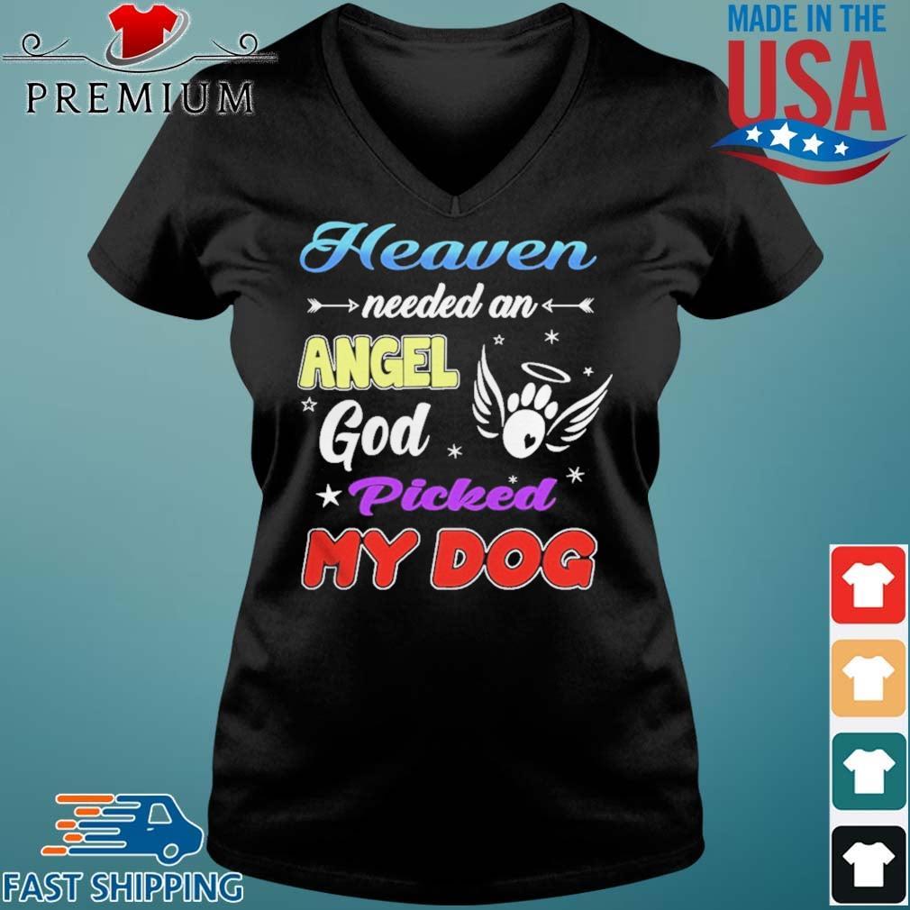 Heaven Needed An Angel God Picked My Dog Shirt Vneck den
