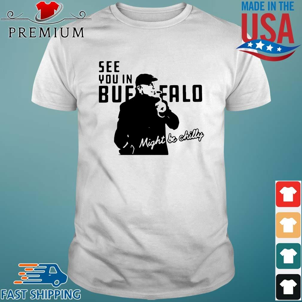 Steve Tasker see you in Buffalo Bills might be chilly tee shirt