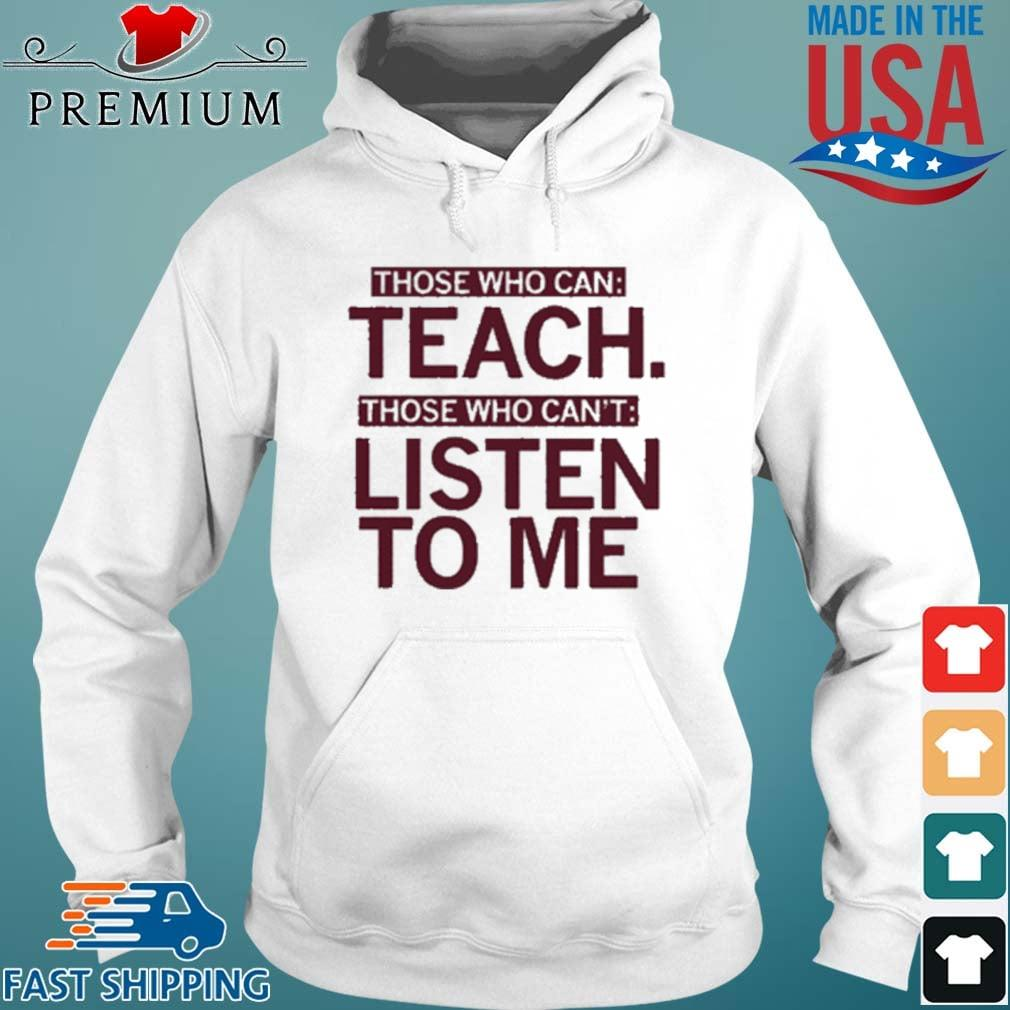 Those Who Can Teach Those Who Can't Listen To Me 2021 Shirt Hoodie trang