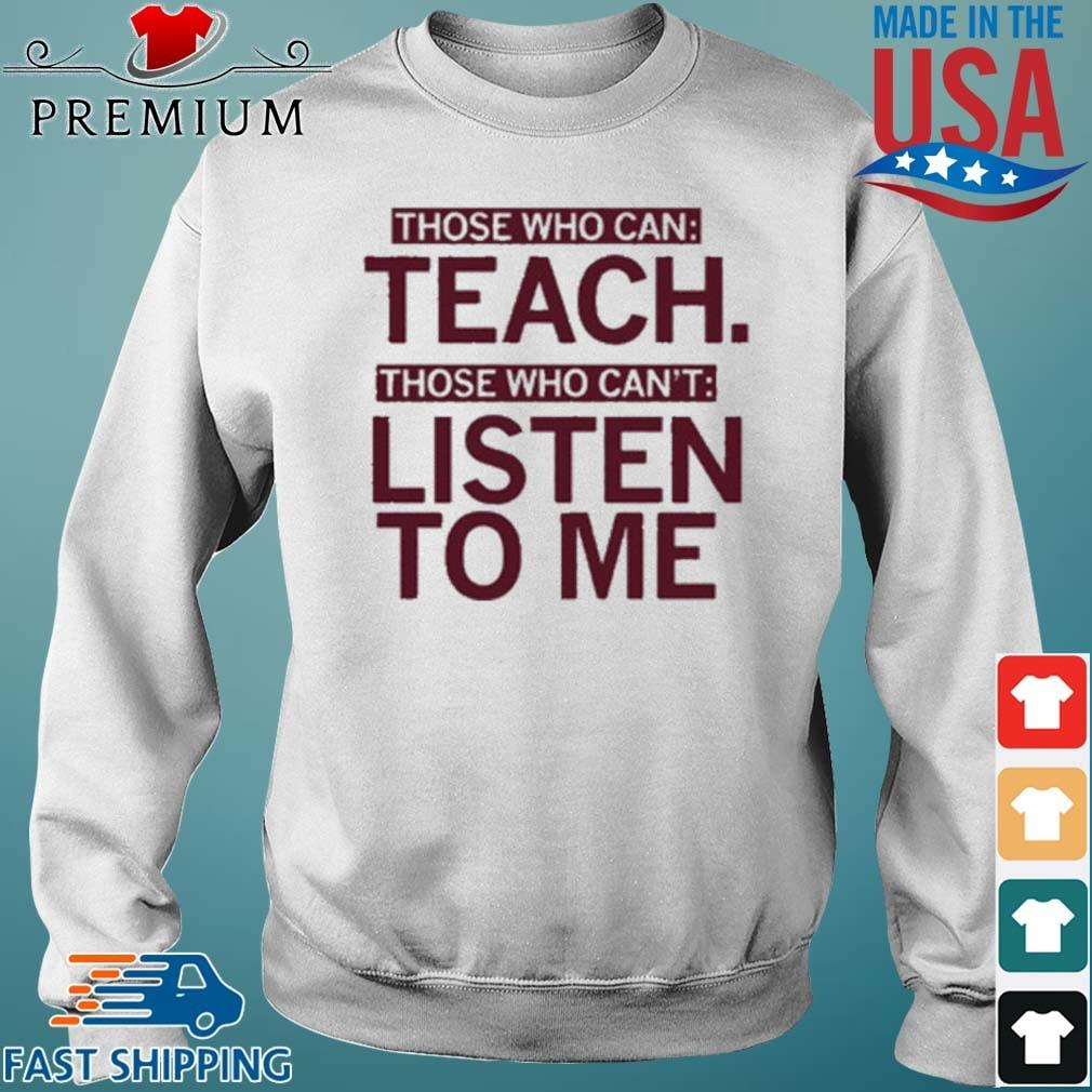 Those Who Can Teach Those Who Can't Listen To Me 2021 Shirt Sweater trang