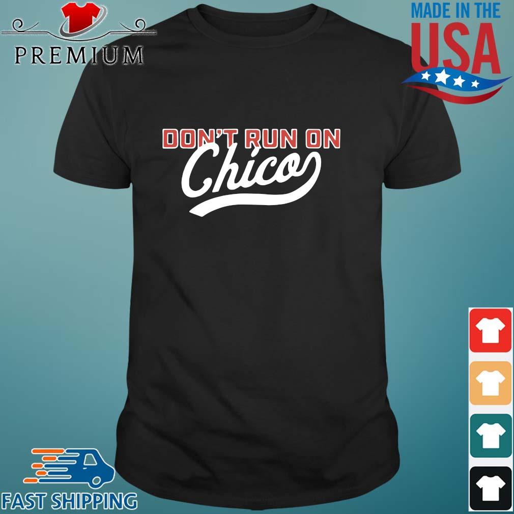 Don_t run on Chico tee shirt