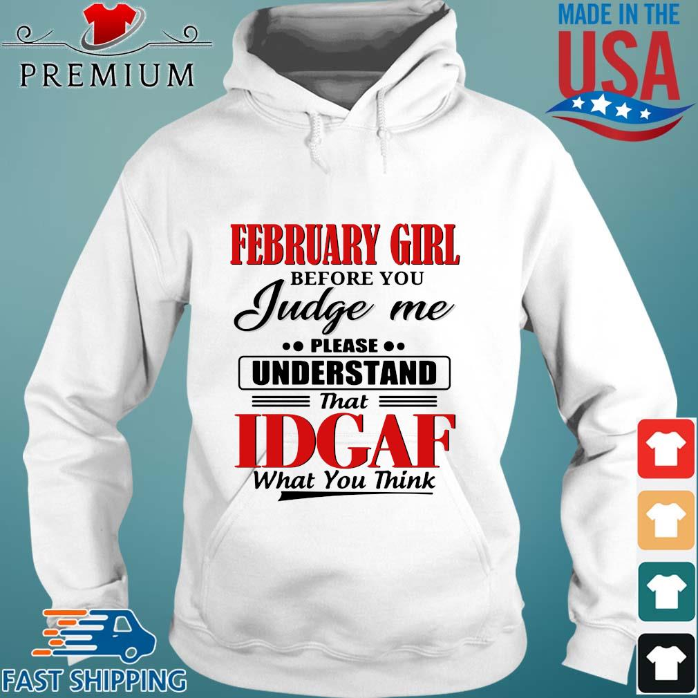 February girl before you judge me please understand that idgaf what you think s Hoodie trang