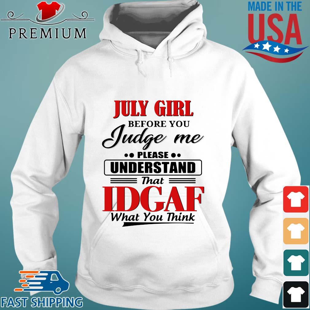 July girl before you judge me please understand that idgaf what you think s Hoodie trang