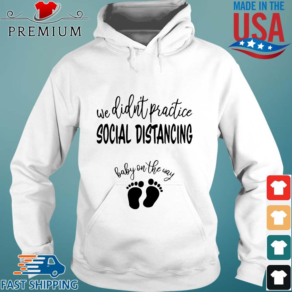 We didn_t practice social distancing baby on the way shirts Hoodie trang