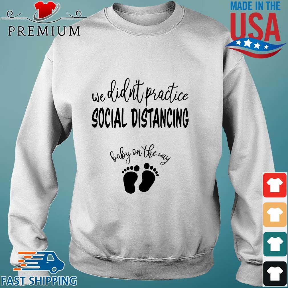 We didn_t practice social distancing baby on the way shirts Sweater trang