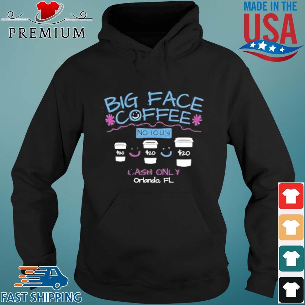 Big Face Coffee No I.O.U.'S $20 Cash Only ORLANDO FL Shirt Hoodie den