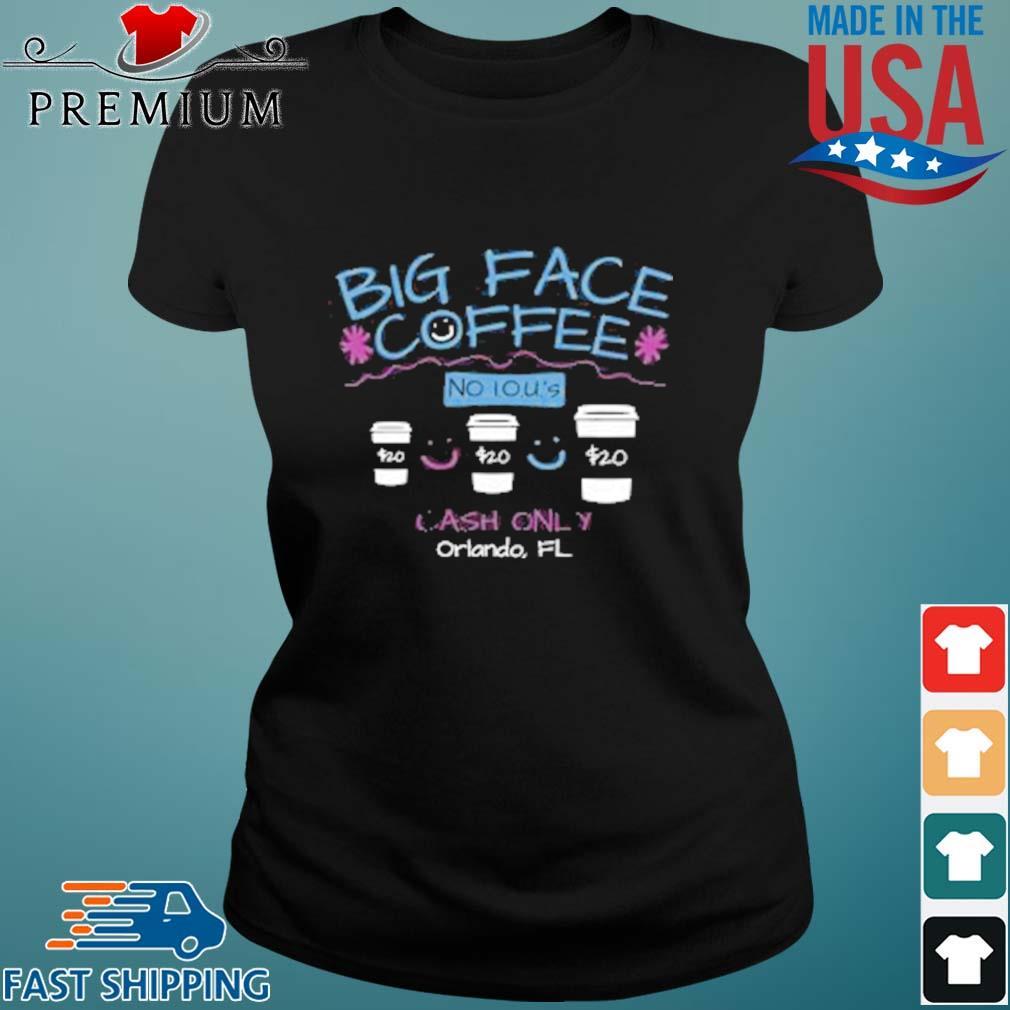 Big Face Coffee No I.O.U.'S $20 Cash Only ORLANDO FL Shirt Ladies den