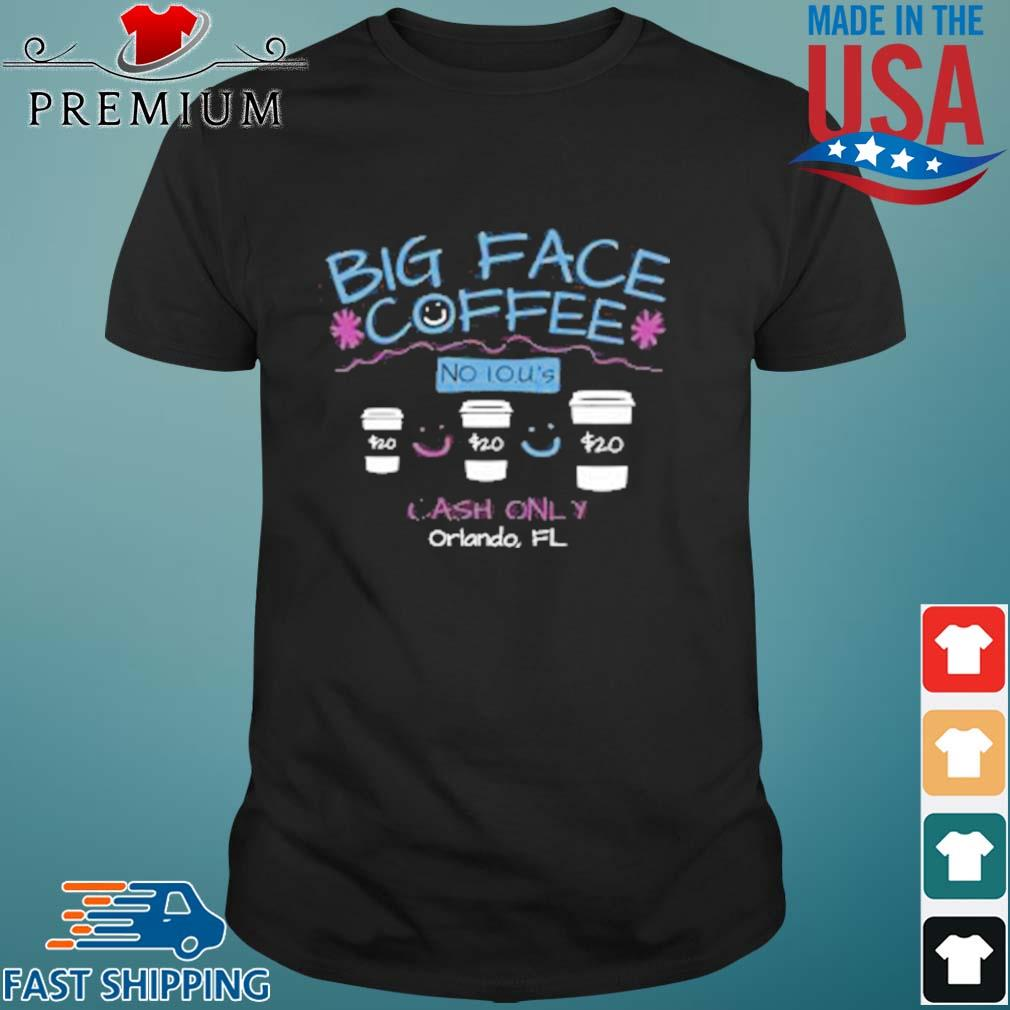 Big Face Coffee No I.O.U.'S $20 Cash Only ORLANDO FL Shirt