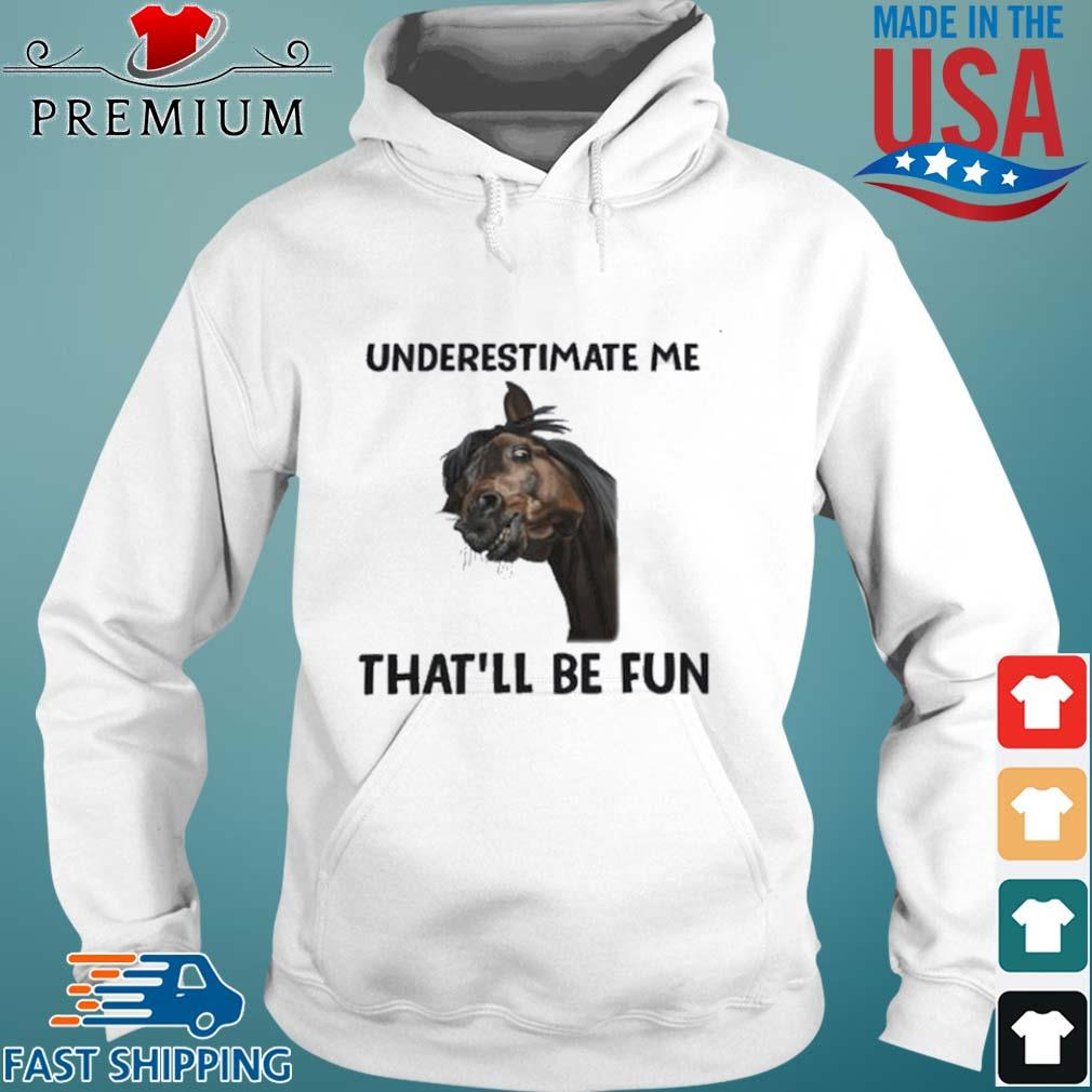 Horse Underestimate Me That'll Be Fun s Hoodie trang