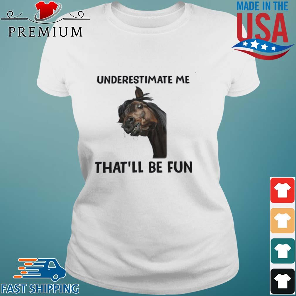 Horse Underestimate Me That'll Be Fun s Ladies trang