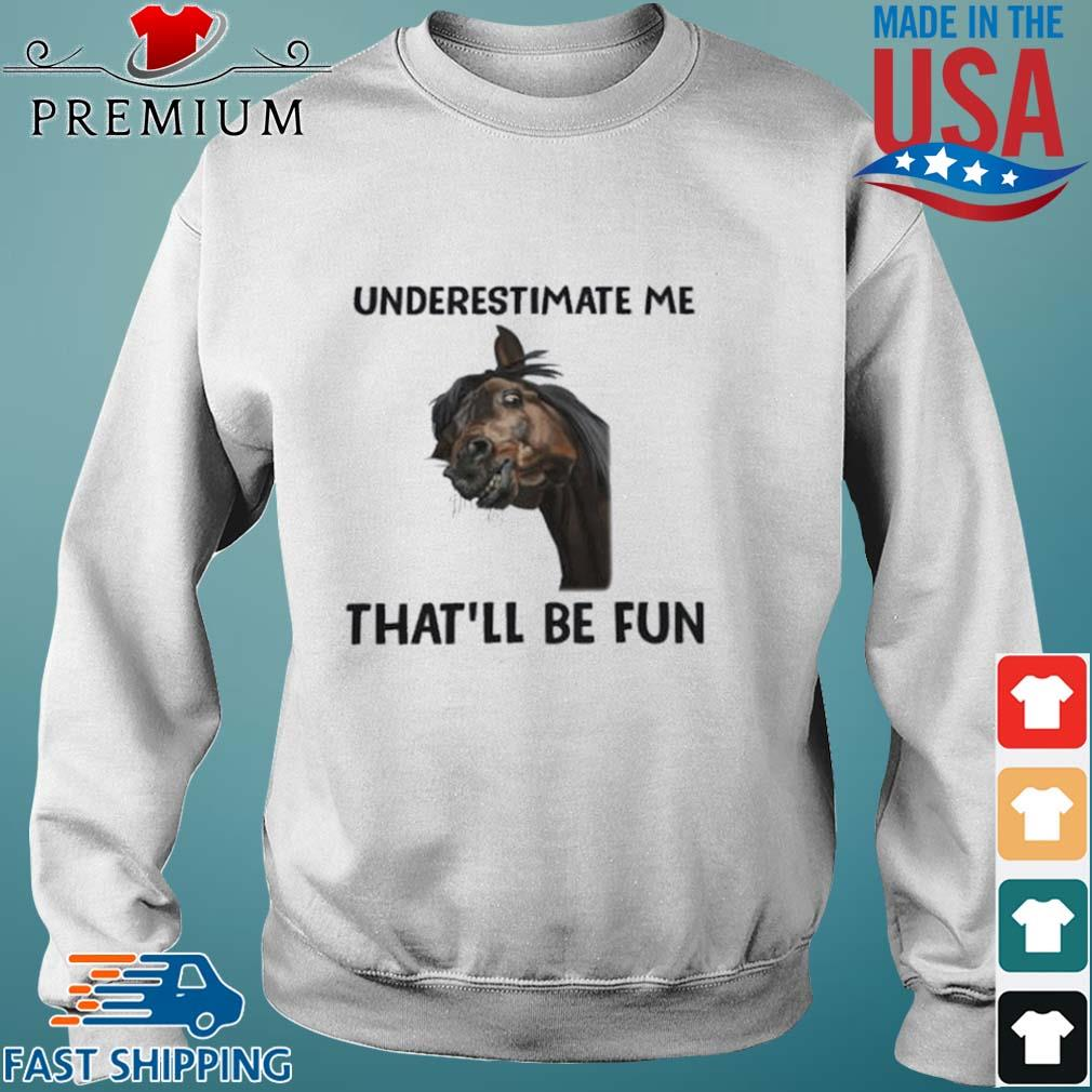 Horse Underestimate Me That'll Be Fun s Sweater trang