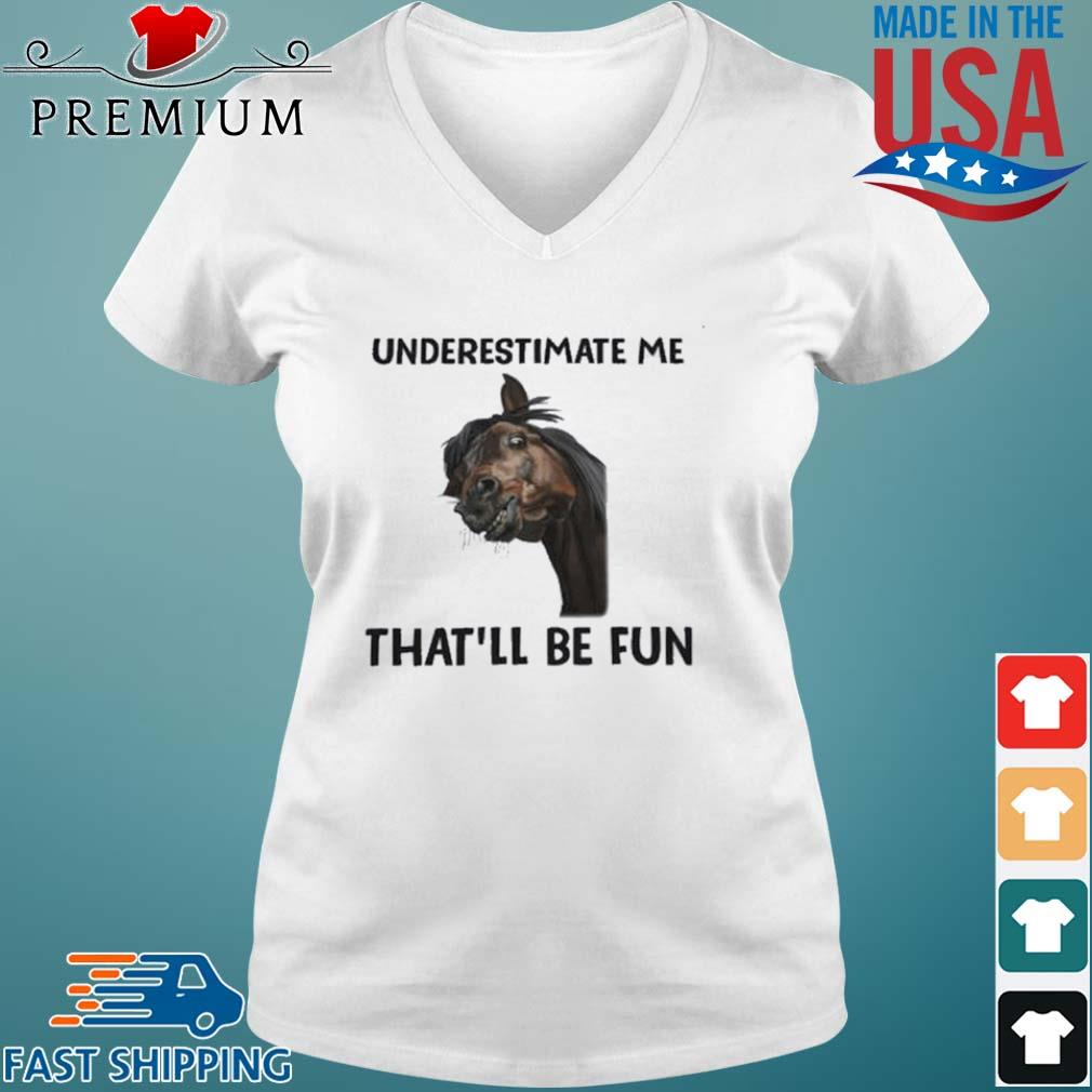 Horse Underestimate Me That'll Be Fun s Vneck trang