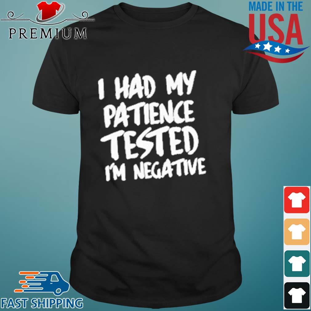 I had my patience tested i_m negative shirt