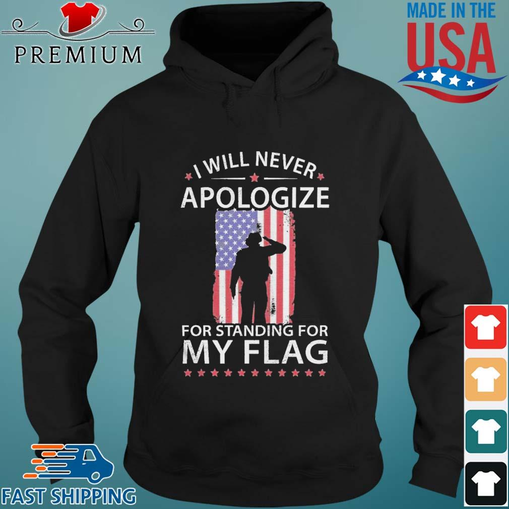 I Will Never Apologize For Standing For My Flag Shirt Hoodie den