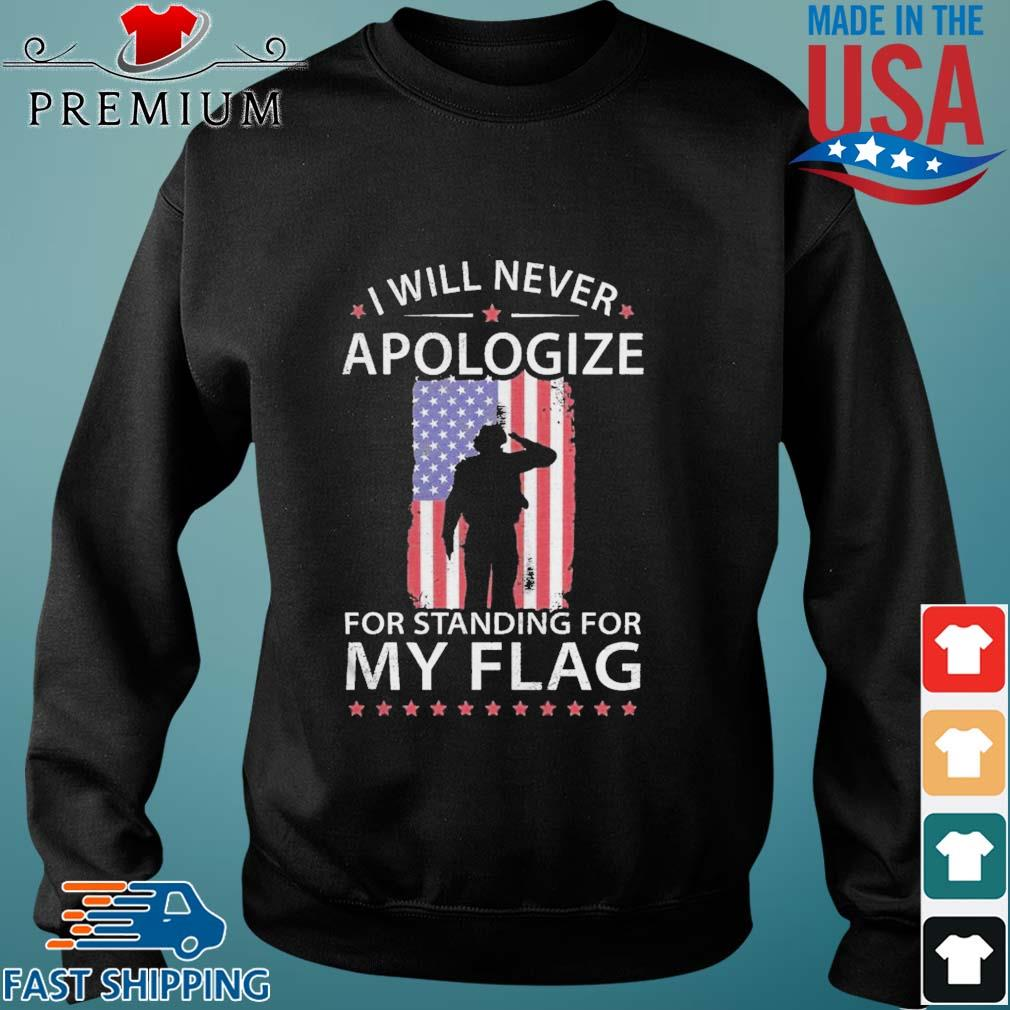 I Will Never Apologize For Standing For My Flag Shirt Sweater den
