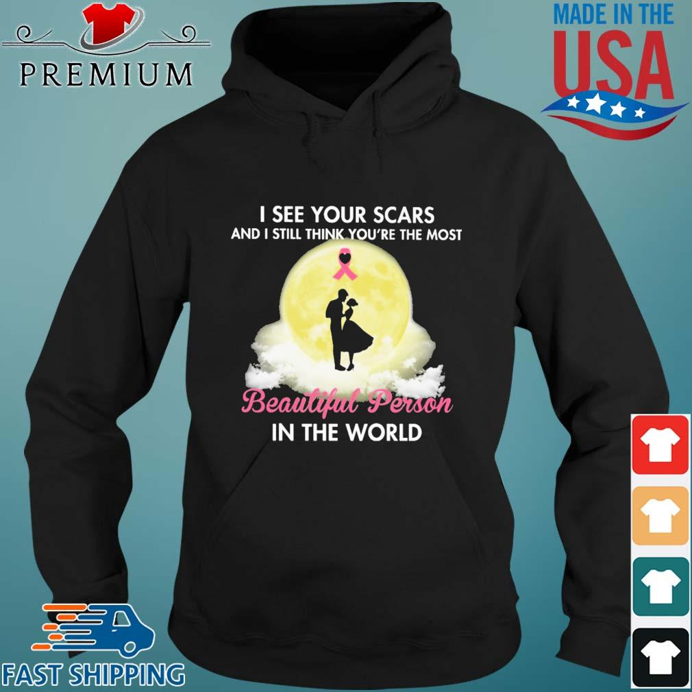 I see your scars and i still think you're the most beautiful person in the world s Hoodie den