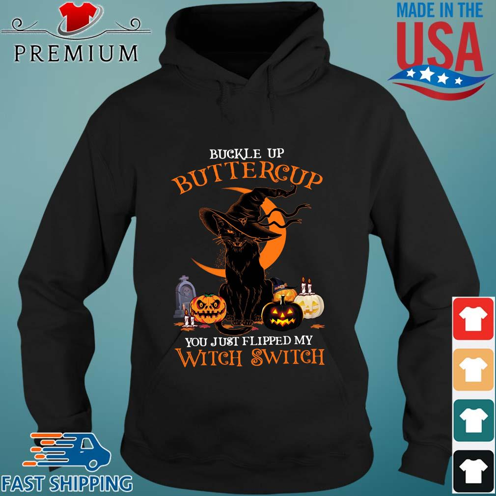 Lack cat buckle up buttercup you just flipped my witch switch pumpkin Halloween s Hoodie den