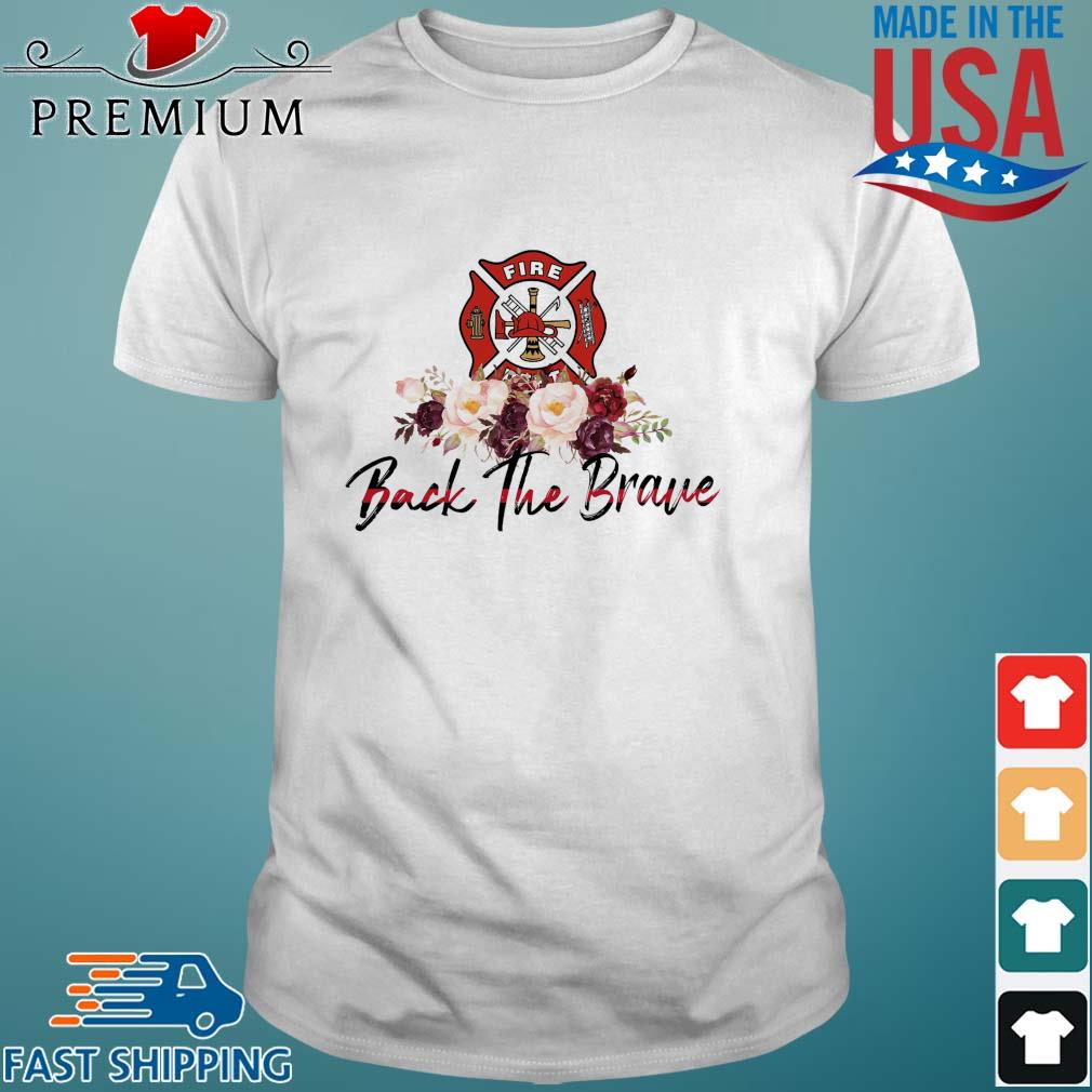 We Support Our FireFighters back the braue floral shirt