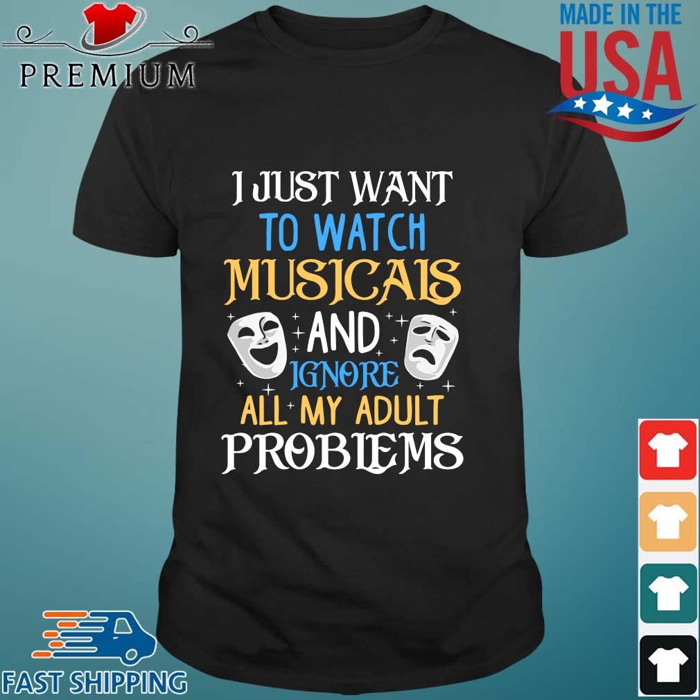 I just want to watch Musicais and Ignore all my adult problems shirt