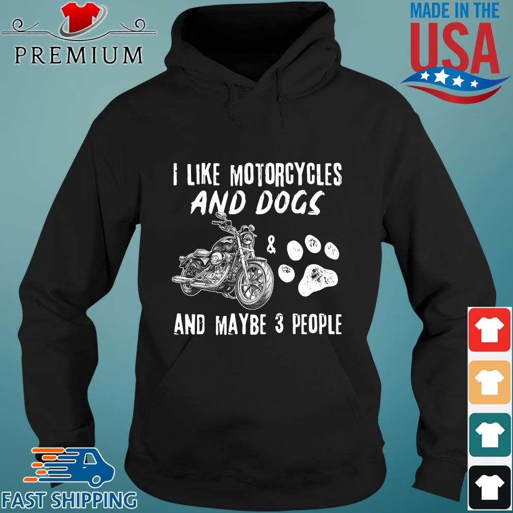 I like Motorcycles and Dogs and maybe 3 people s Hoodie den