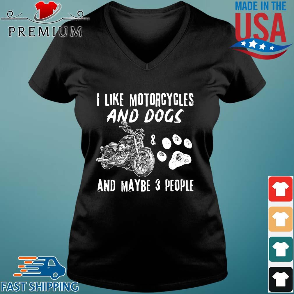 I like Motorcycles and Dogs and maybe 3 people s Vneck den