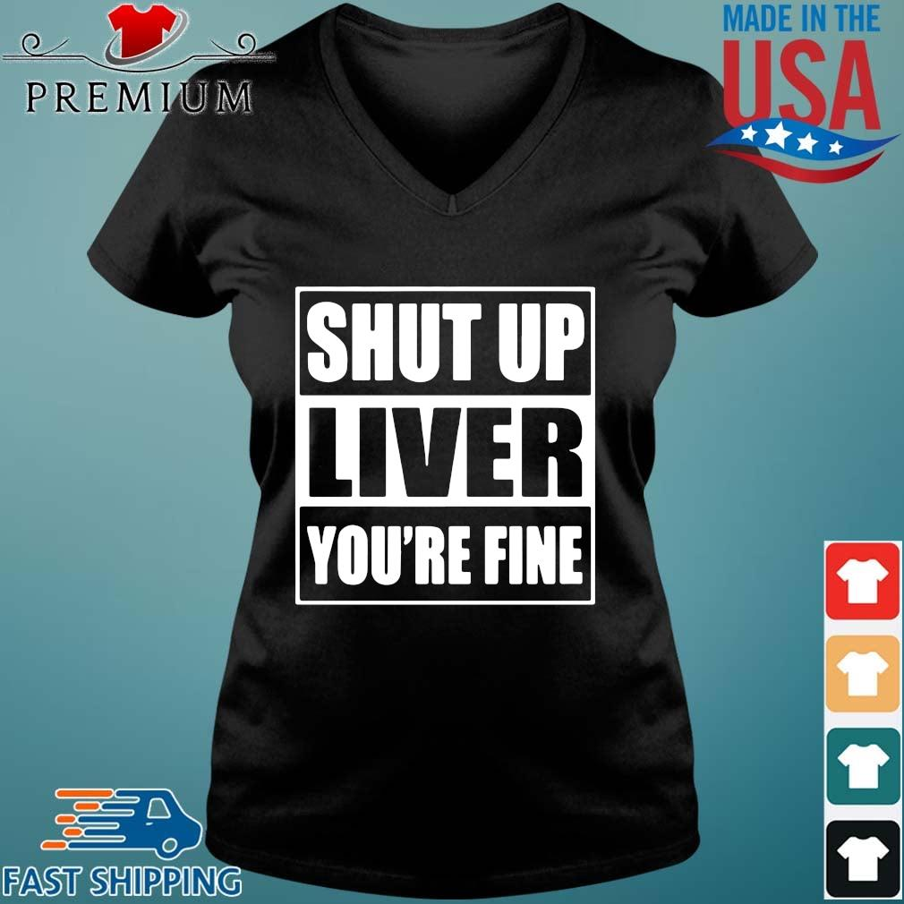 Shut up liver you're fine s Vneck den